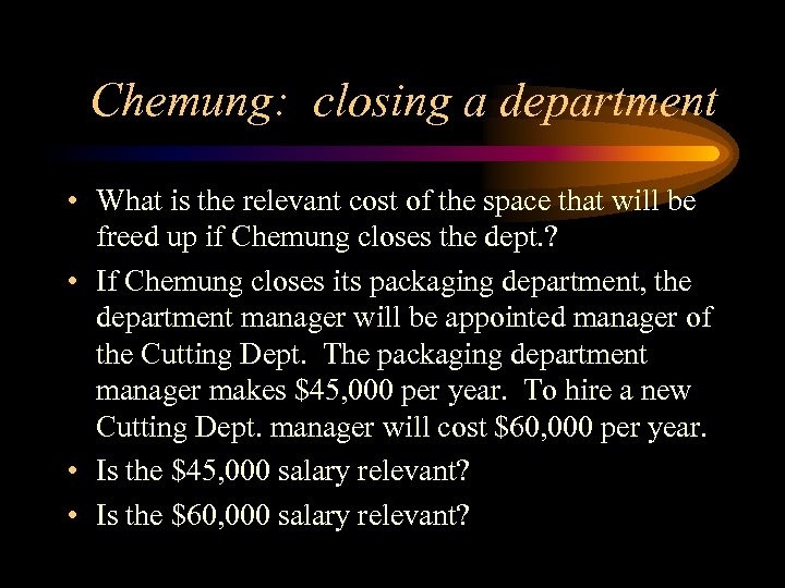 Chemung: closing a department • What is the relevant cost of the space that