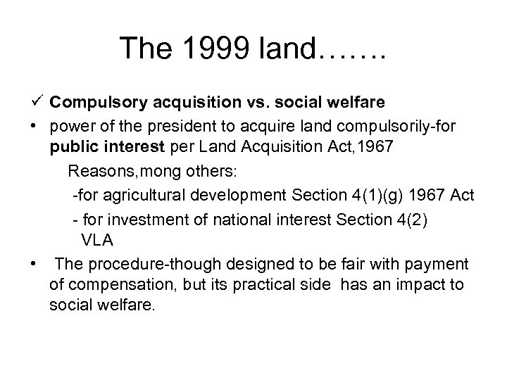 The 1999 land……. ü Compulsory acquisition vs. social welfare • power of the president