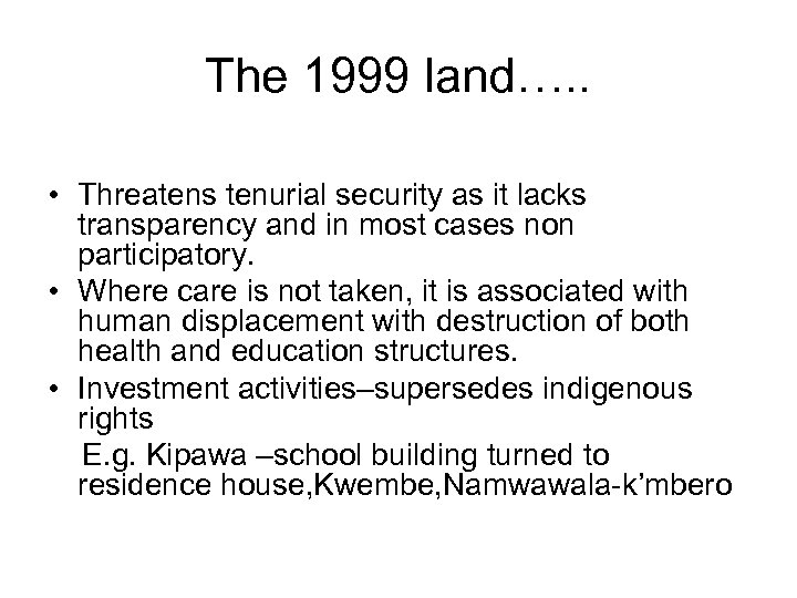 The 1999 land…. . • Threatens tenurial security as it lacks transparency and in