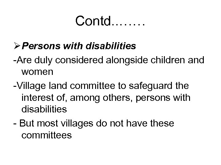 Contd. . …… Ø Persons with disabilities -Are duly considered alongside children and women