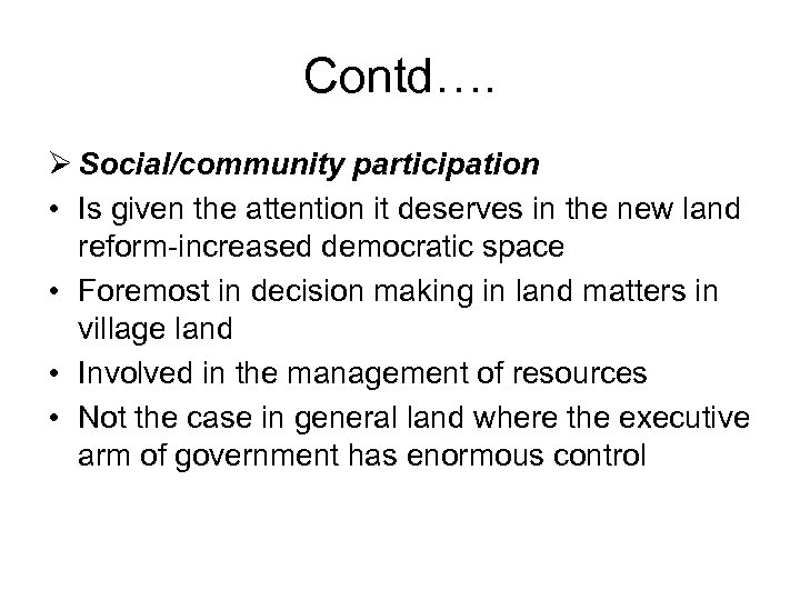Contd…. Ø Social/community participation • Is given the attention it deserves in the new