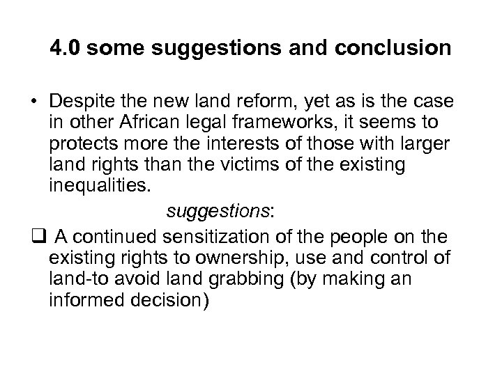 4. 0 some suggestions and conclusion • Despite the new land reform, yet as