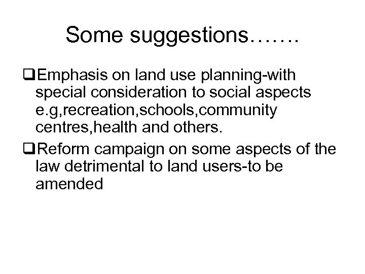 Some suggestions……. q. Emphasis on land use planning-with special consideration to social aspects e.