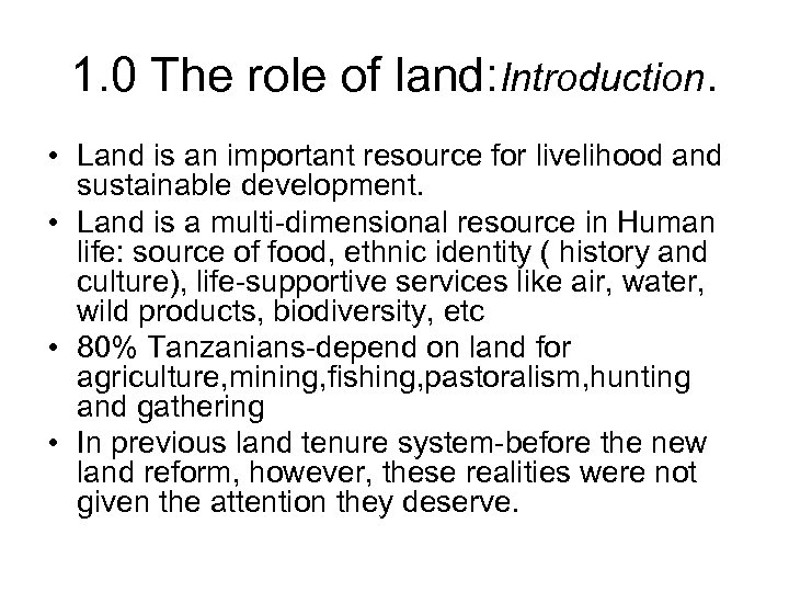 1. 0 The role of land: Introduction. • Land is an important resource for