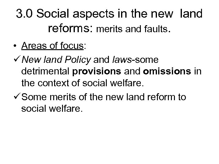 3. 0 Social aspects in the new land reforms: merits and faults. • Areas