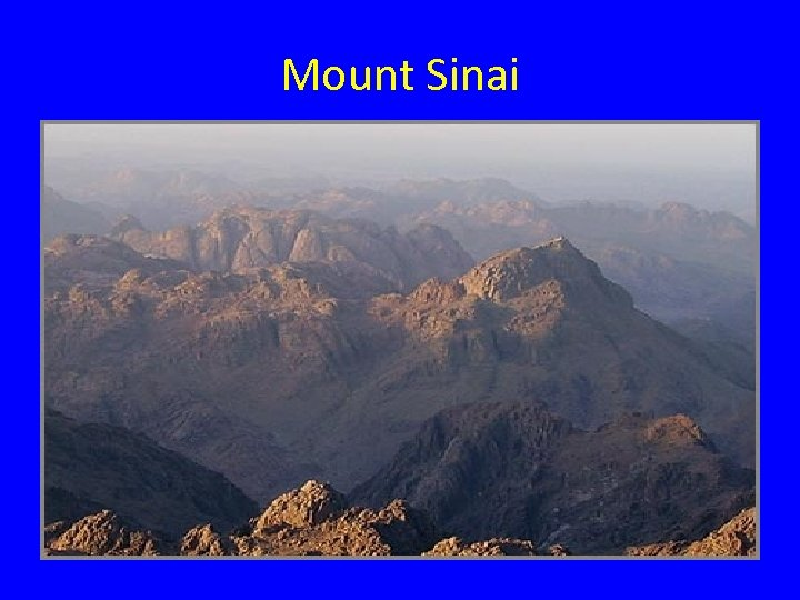 Mount Sinai • On their way back to Canaan, the Israelites had to travel