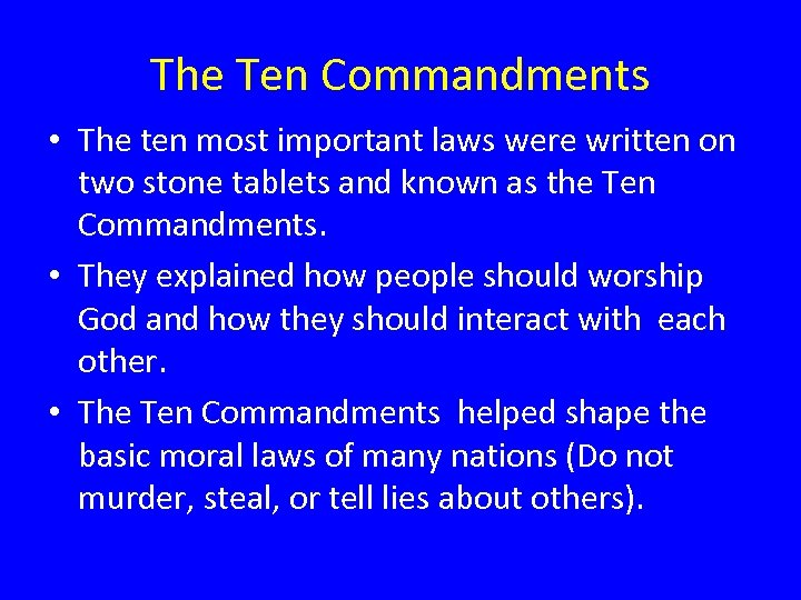 The Ten Commandments • The ten most important laws were written on two stone