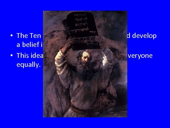 The Rule of Law • The Ten Commandments also helped develop a belief in
