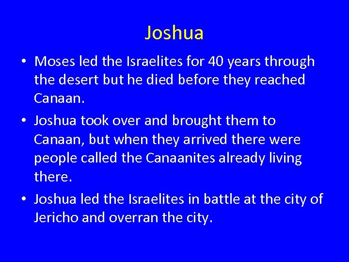 Joshua • Moses led the Israelites for 40 years through the desert but he
