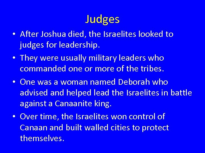 Judges • After Joshua died, the Israelites looked to judges for leadership. • They