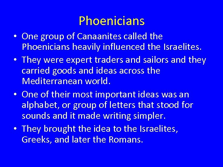 Phoenicians • One group of Canaanites called the Phoenicians heavily influenced the Israelites. •
