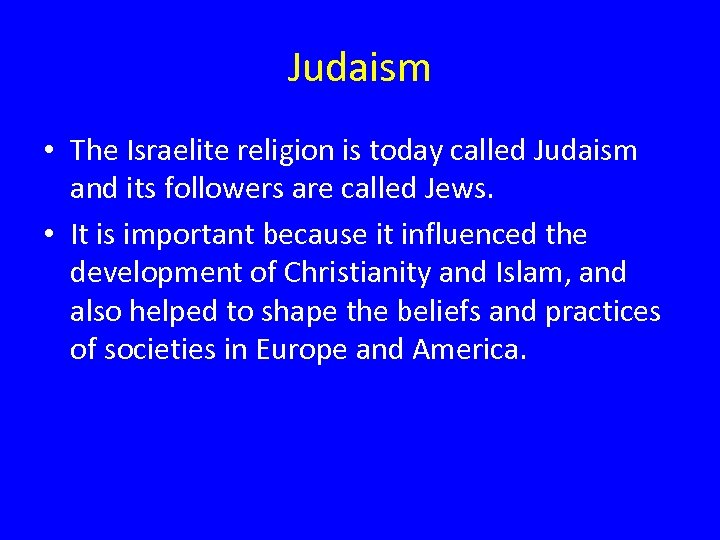 Judaism • The Israelite religion is today called Judaism and its followers are called