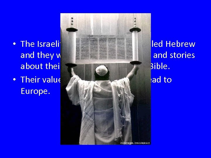 Hebrew Bible • The Israelites spoke a language called Hebrew and they wrote down