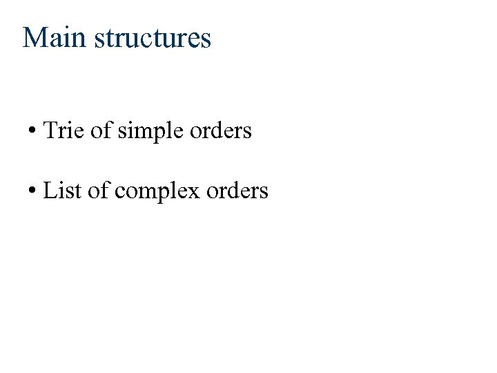 Main structures • Trie of simple orders • List of complex orders