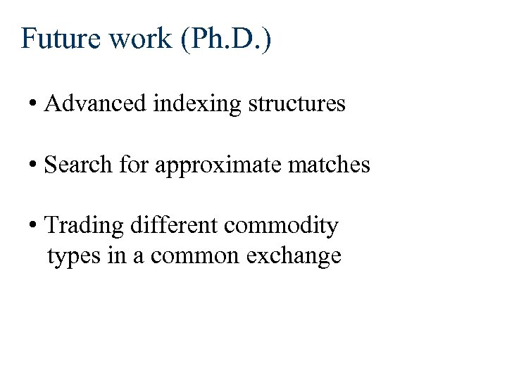 Future work (Ph. D. ) • Advanced indexing structures • Search for approximate matches