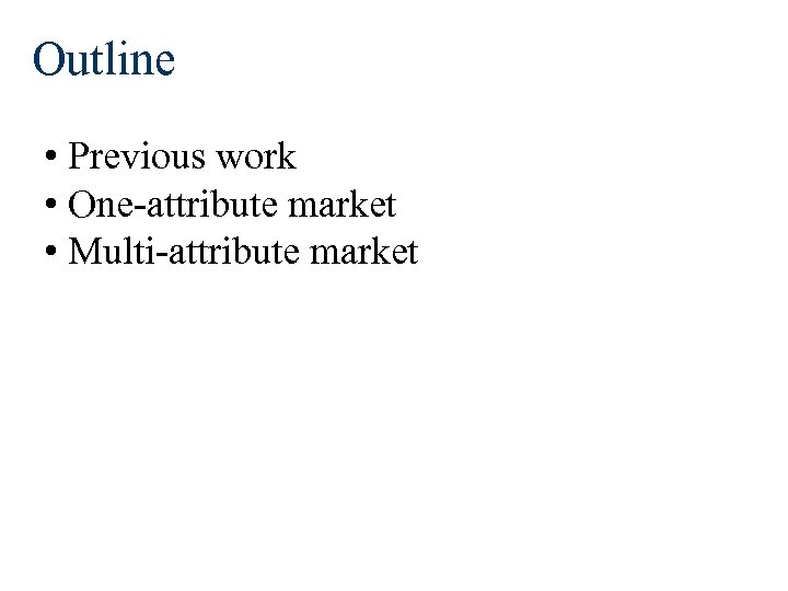 Outline • Previous work • One-attribute market • Multi-attribute market