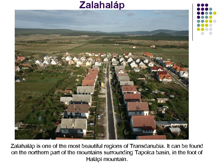 Zalahaláp is one of the most beautiful regions of Transdanubia. It can be found