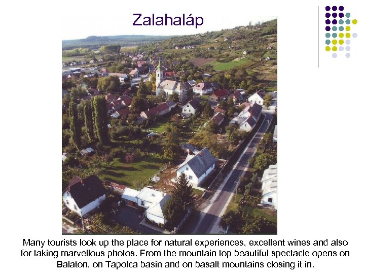 Zalahaláp Many tourists look up the place for natural experiences, excellent wines and also