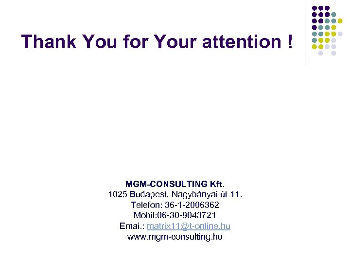 Thank You for Your attention ! MGM-CONSULTING Kft. 1025 Budapest, Nagybányai út 11. Telefon: