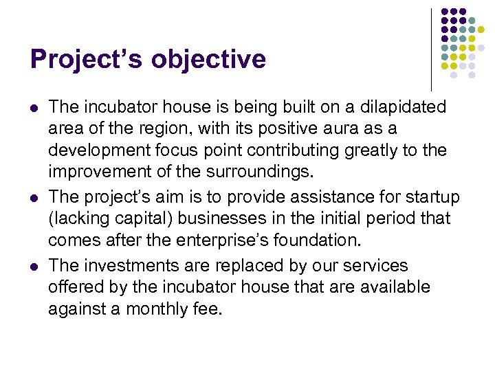 Project's objective l l l The incubator house is being built on a dilapidated