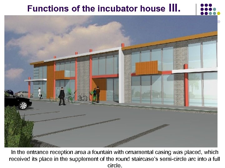 Functions of the incubator house III. In the entrance reception area a fountain with