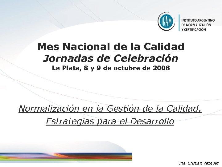 Mes Nacional de la Calidad Jornadas de Celebración La Plata, 8 y 9 de
