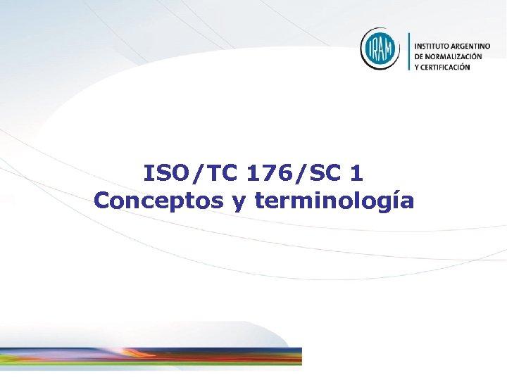 ISO/TC 176/SC 1 Conceptos y terminología
