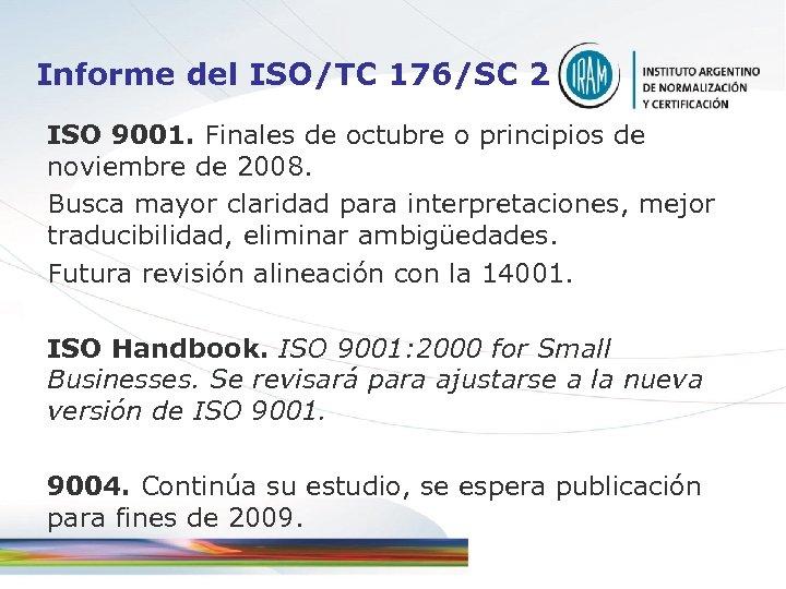 Informe del ISO/TC 176/SC 2 ISO 9001. Finales de octubre o principios de noviembre
