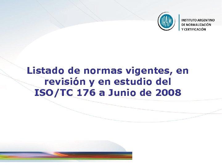 Listado de normas vigentes, en revisión y en estudio del ISO/TC 176 a Junio