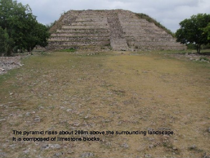 The pyramid rises about 200 m above the surrounding landscape. It is composed of