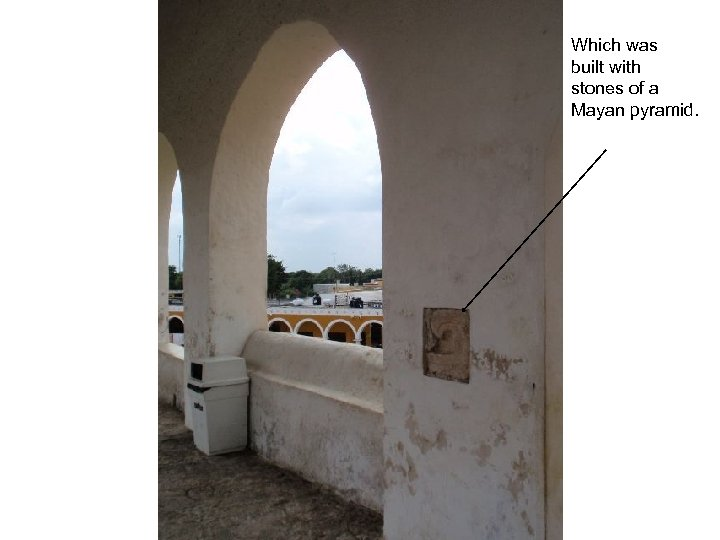 Which was built with stones of a Mayan pyramid.