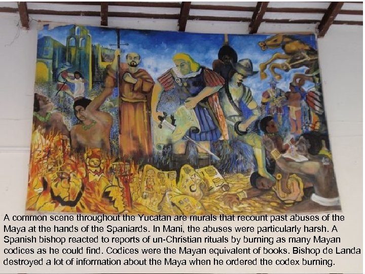 A common scene throughout the Yucatan are murals that recount past abuses of the