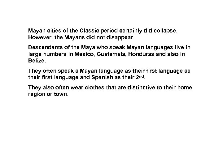 Mayan cities of the Classic period certainly did collapse. However, the Mayans did not
