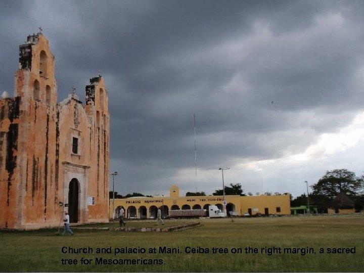 Church and palacio at Mani. Ceiba tree on the right margin, a sacred tree
