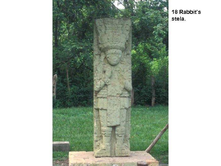 18 Rabbit's stela.