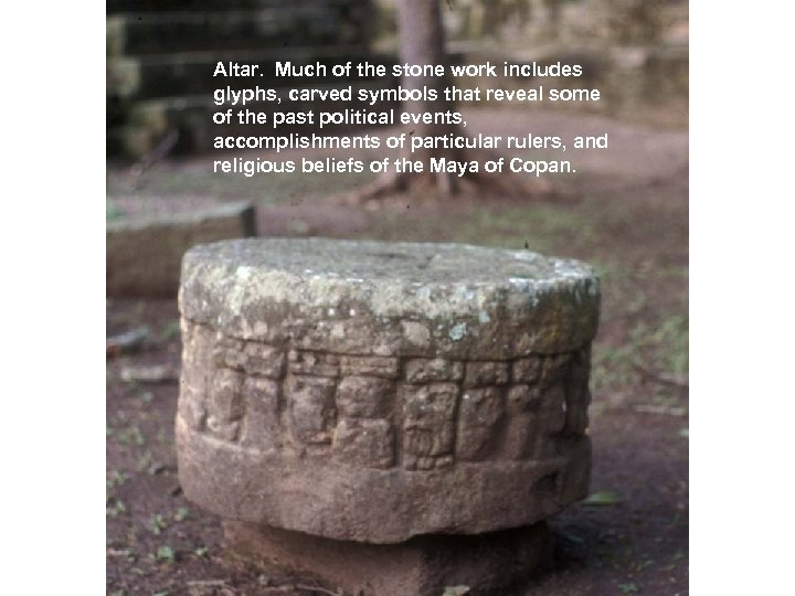 Altar. Much of the stone work includes glyphs, carved symbols that reveal some of