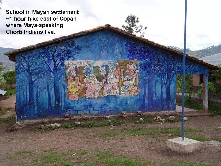 School in Mayan settlement ~1 hour hike east of Copan where Maya-speaking Chorti Indians