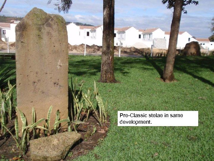 Pre-Classic stelae in same development.