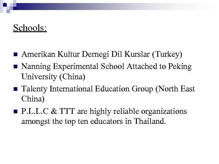 Schools: n n Amerikan Kultur Dernegi Dil Kurslar (Turkey) Nanning Experimental School Attached to