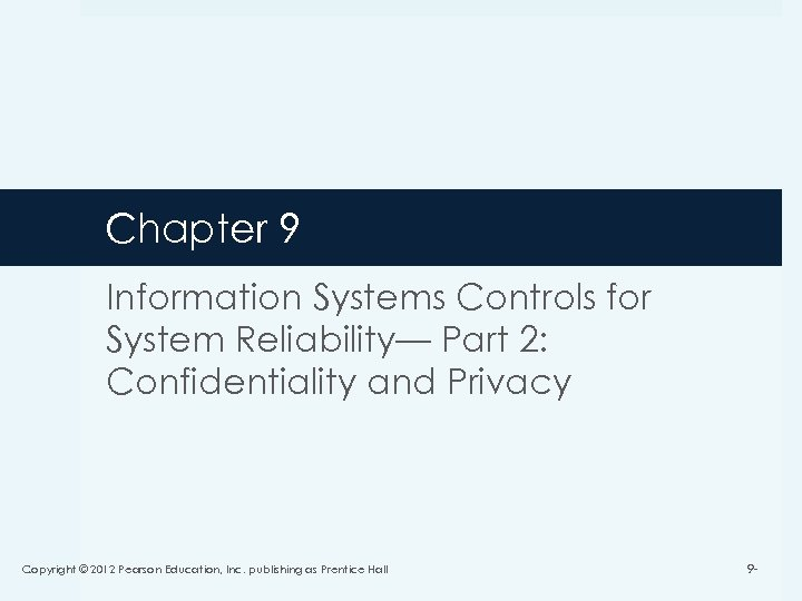 Chapter 9 Information Systems Controls for System Reliability— Part 2: Confidentiality and Privacy Copyright