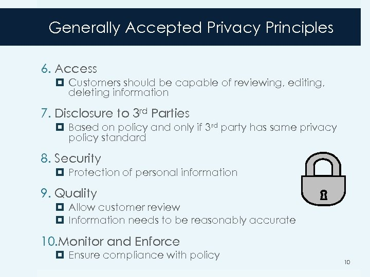 Generally Accepted Privacy Principles 6. Access Customers should be capable of reviewing, editing, deleting