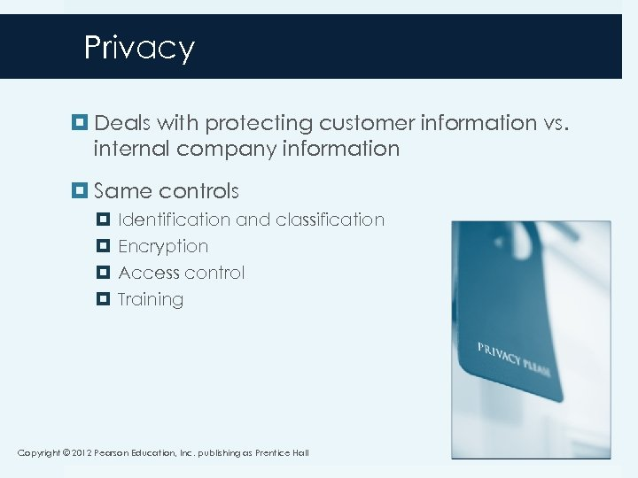 Privacy Deals with protecting customer information vs. internal company information Same controls Identification and