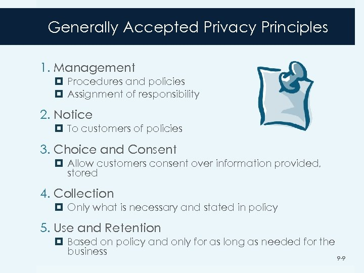 Generally Accepted Privacy Principles 1. Management Procedures and policies Assignment of responsibility 2. Notice