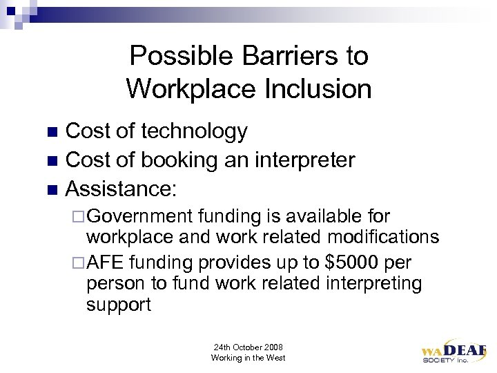 Possible Barriers to Workplace Inclusion Cost of technology n Cost of booking an interpreter
