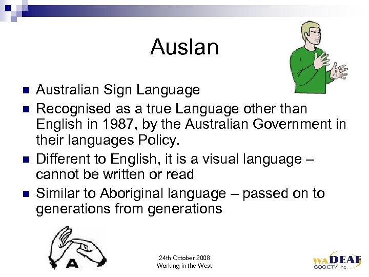 Auslan n n Australian Sign Language Recognised as a true Language other than English