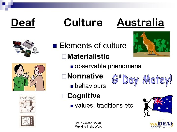 Deaf Culture n Australia Elements of culture ¨Materialistic n observable phenomena ¨Normative n behaviours
