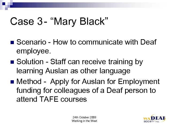 "Case 3 - ""Mary Black"" Scenario - How to communicate with Deaf employee. n"