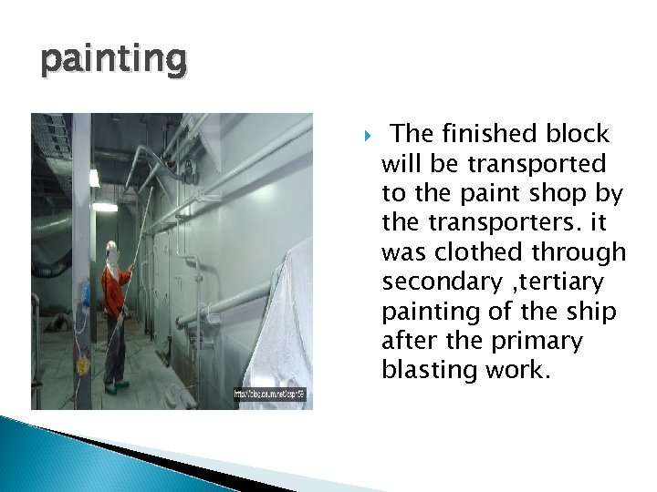 painting The finished block will be transported to the paint shop by the transporters.