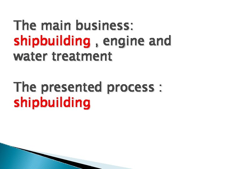 The main business: shipbuilding , engine and water treatment The presented process : shipbuilding