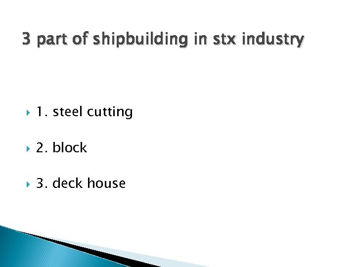 3 part of shipbuilding in stx industry 1. steel cutting 2. block 3. deck